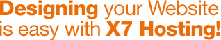 Designing your Website is Easy with X7 Hosting!