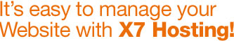 It's easy to manage your Website with X7 Hosting!